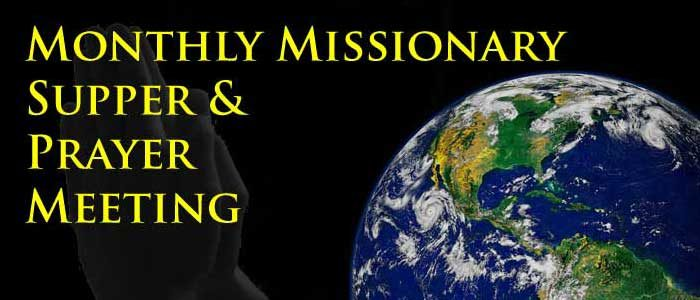 Monthly Missionary Supper and Prayer Meeting-Next Meeting July 11th starting at 6:30pm